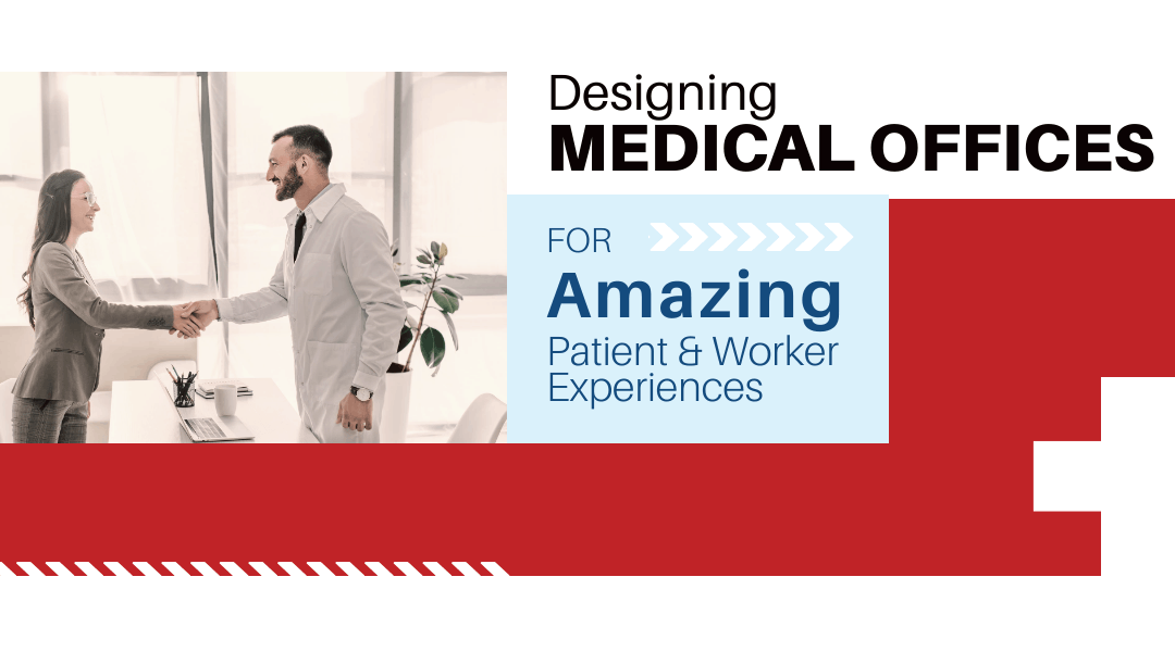 Designing & Building Medical Offices for Amazing Patient & Worker Experiences