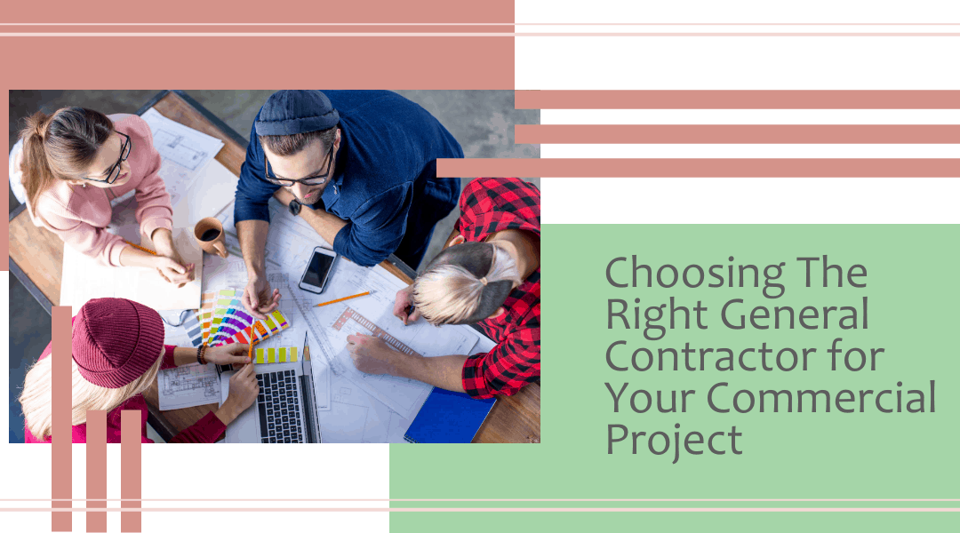 How To Choose the Right General Contractor for Your Commercial Project