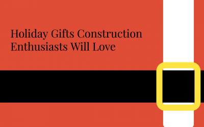 12 Awesome Holiday Gifts Construction Enthusiasts Will Love