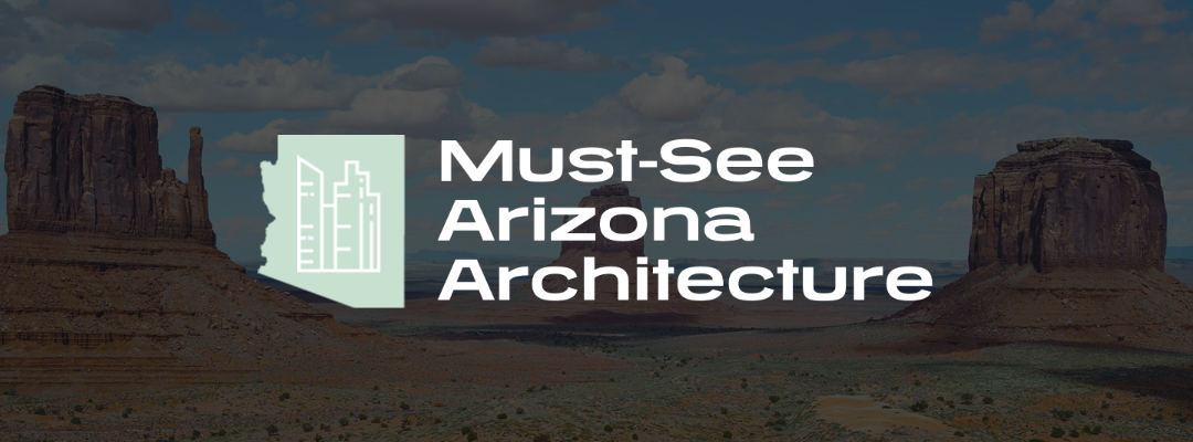The Top Must-See Arizona Sites Known For Their Wonderful Architecture